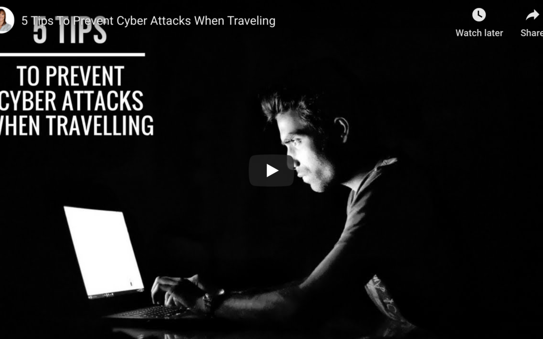 5 Tips to Prevent Cyber Attacks When Traveling