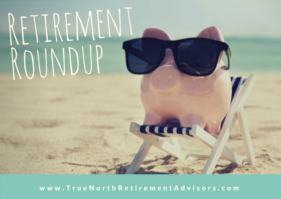True North Retirement Advisors retirement roundup