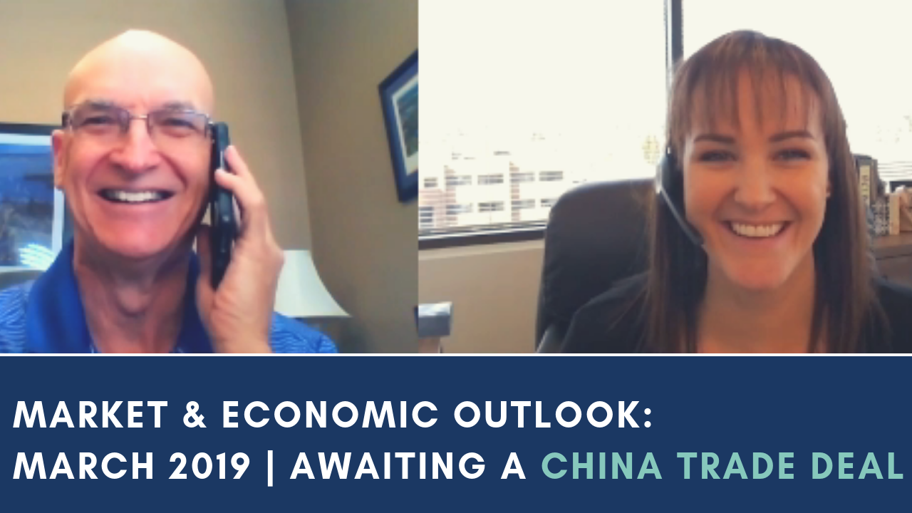 David Wilson and Ashley Micciche on the March 2019 Market & Economic Outlook. China trade deal.