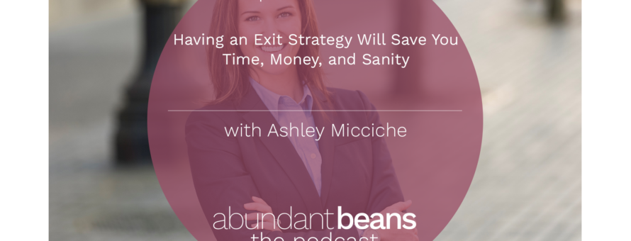 In The News: An Exit Strategy Will Save You Time, Money & Sanity On The Abundant Beans Podcast