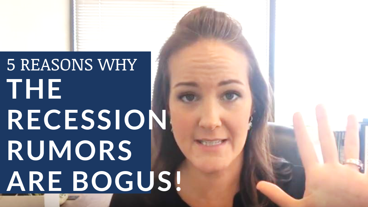 5 REASONS WHY THE RECESSION RUMORS ARE BOGUS!