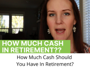 How Much Cash Should You Have In Retirement
