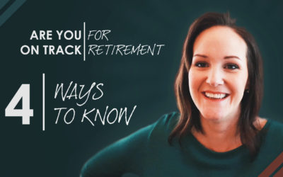 Are You On Track For Retirement? 4 Ways To Know